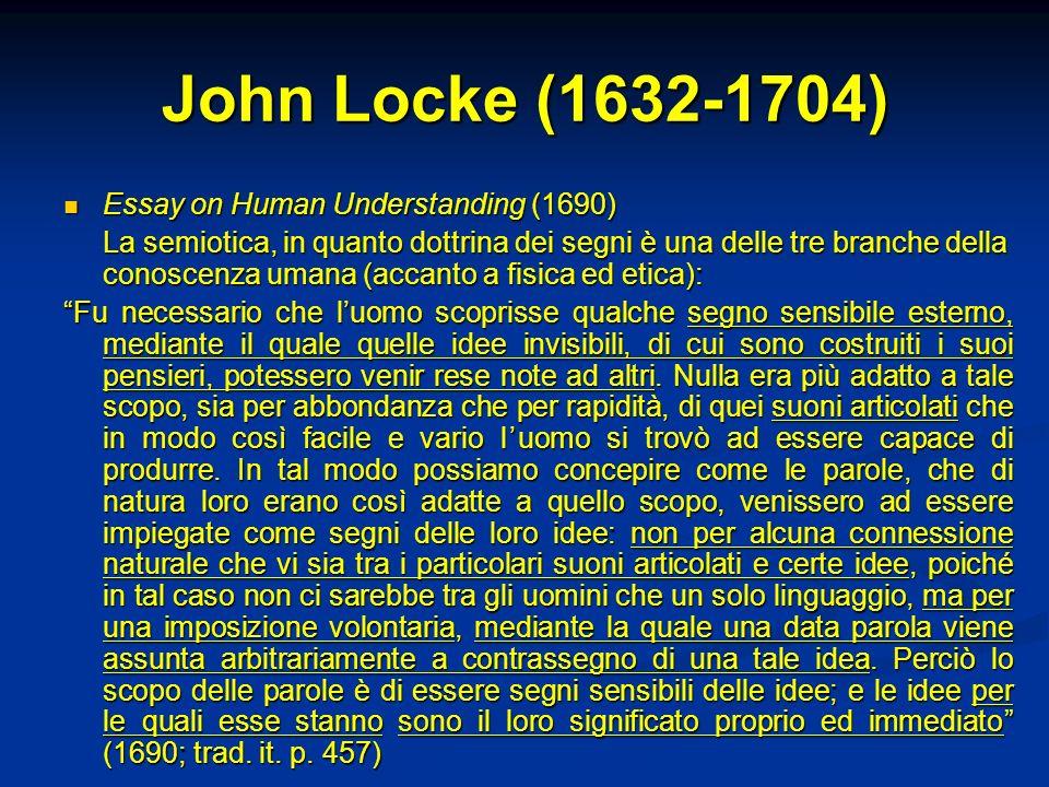 John Locke (1632-1704) Essay on Human Understanding (1690) Essay on Human Understanding (1690) La semiotica, in quanto dottrina dei segni è una delle