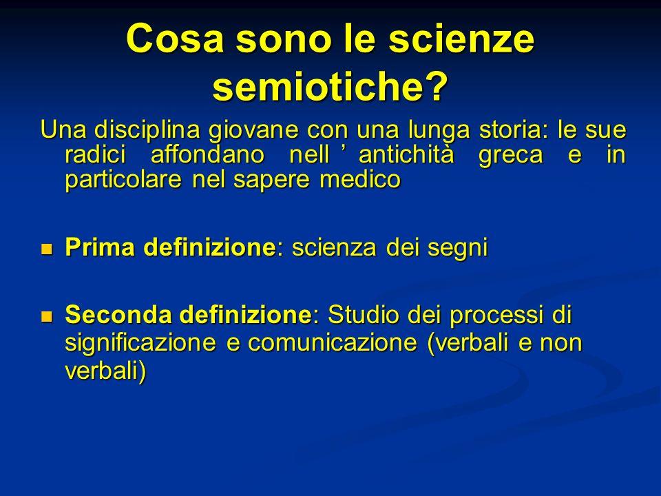 Cosa sono le scienze semiotiche? Una disciplina giovane con una lunga storia: le sue radici affondano nellantichità greca e in particolare nel sapere