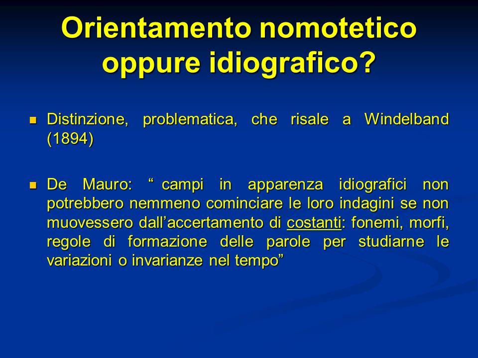 Orientamento nomotetico oppure idiografico? Distinzione, problematica, che risale a Windelband (1894) Distinzione, problematica, che risale a Windelba