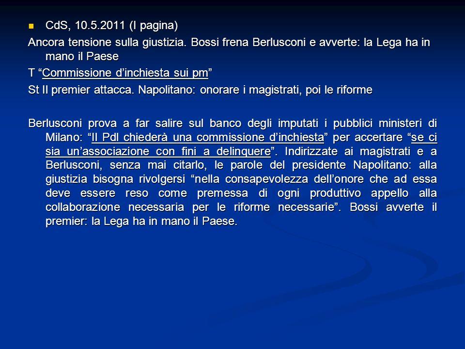 CdS, 10.5.2011 (I pagina) CdS, 10.5.2011 (I pagina) Ancora tensione sulla giustizia. Bossi frena Berlusconi e avverte: la Lega ha in mano il Paese T C