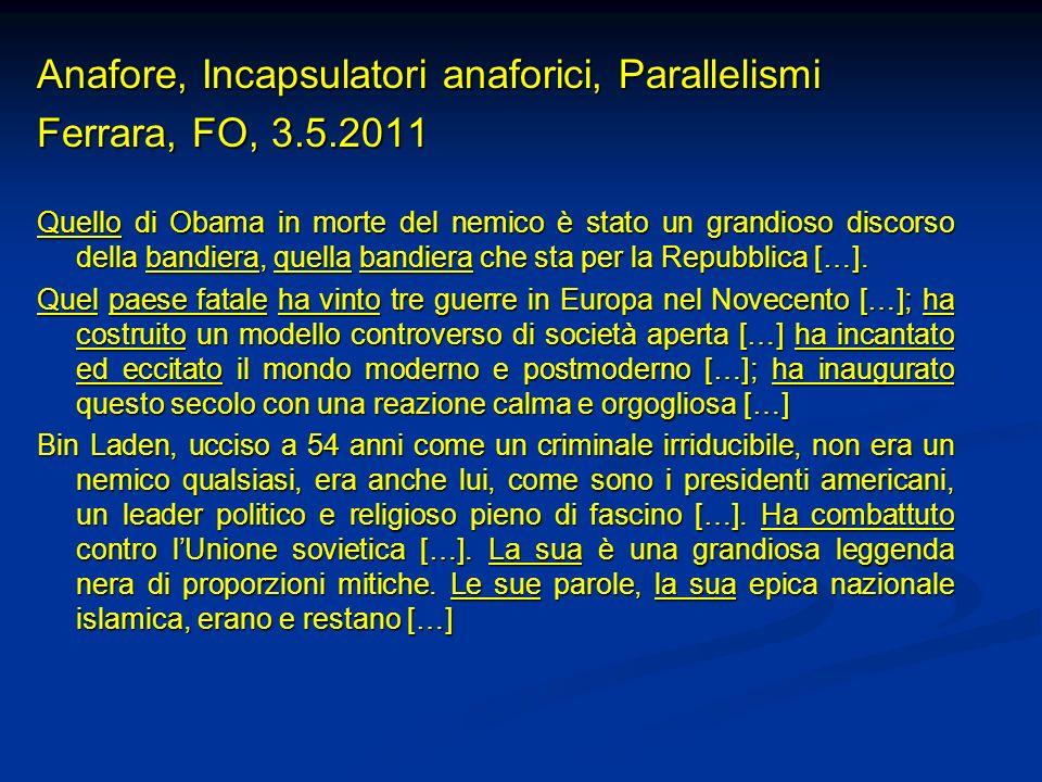 Anafore, Incapsulatori anaforici, Parallelismi Ferrara, FO, 3.5.2011 Quello di Obama in morte del nemico è stato un grandioso discorso della bandiera,