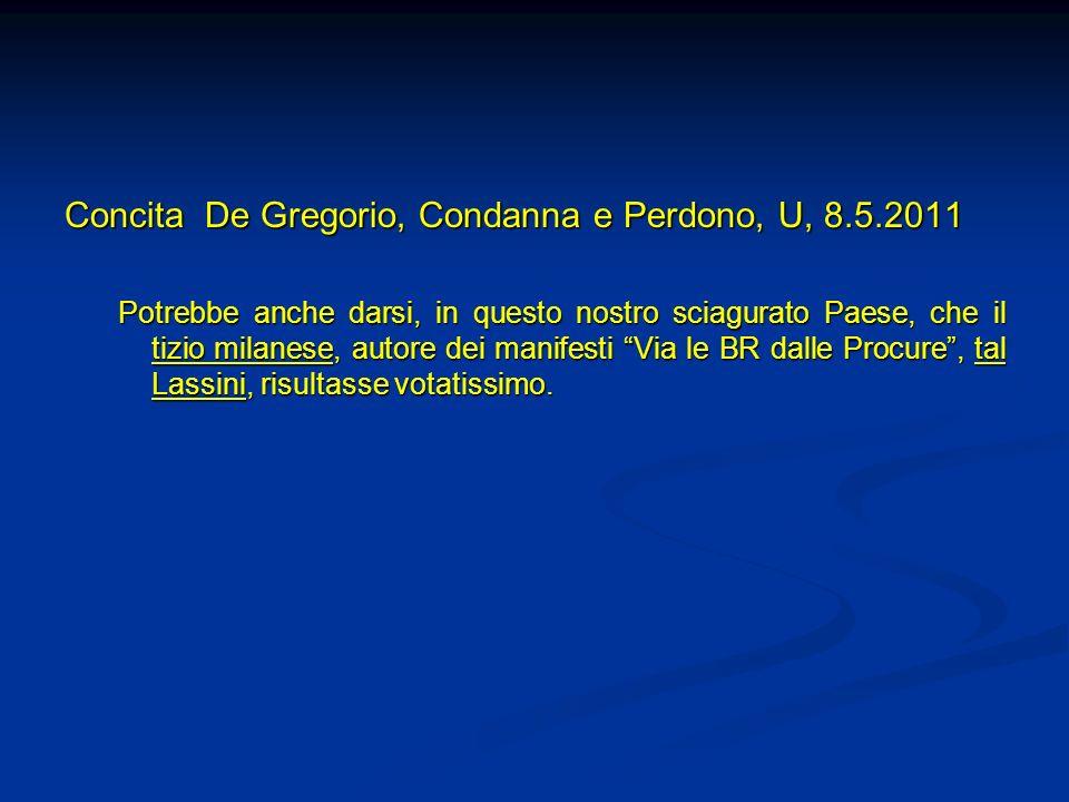 Concita De Gregorio, Condanna e Perdono, U, 8.5.2011 Potrebbe anche darsi, in questo nostro sciagurato Paese, che il tizio milanese, autore dei manife