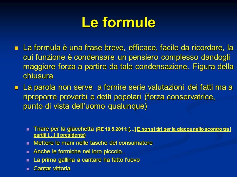 Le formule La formula è una frase breve, efficace, facile da ricordare, la cui funzione è condensare un pensiero complesso dandogli maggiore forza a p