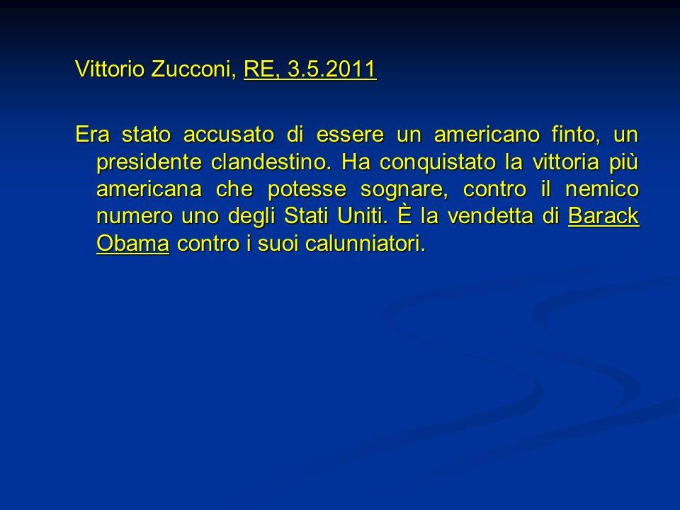Vittorio Zucconi, RE, 3.5.2011 Era stato accusato di essere un americano finto, un presidente clandestino. Ha conquistato la vittoria più americana ch