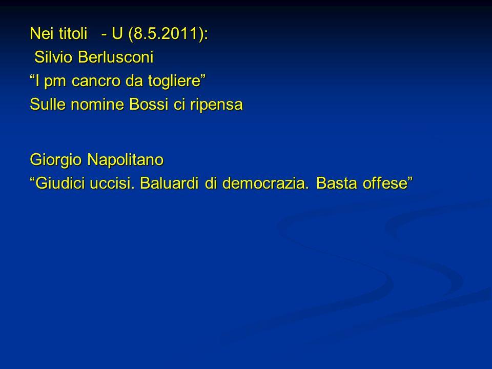 Nei titoli - U (8.5.2011): Silvio Berlusconi Silvio Berlusconi I pm cancro da togliere Sulle nomine Bossi ci ripensa Giorgio Napolitano Giudici uccisi
