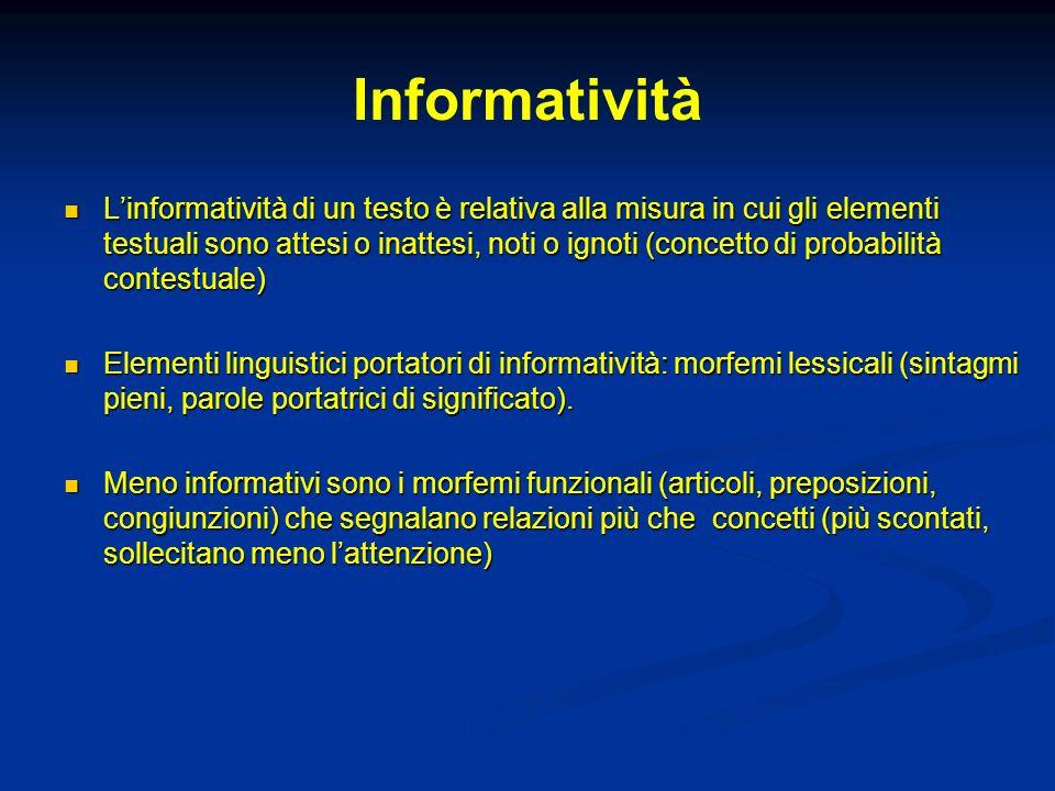 Informatività Linformatività di un testo è relativa alla misura in cui gli elementi testuali sono attesi o inattesi, noti o ignoti (concetto di probab
