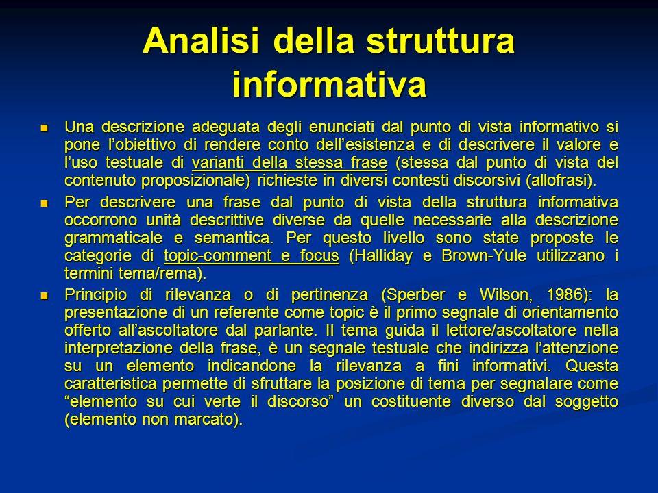 Analisi della struttura informativa Una descrizione adeguata degli enunciati dal punto di vista informativo si pone lobiettivo di rendere conto delles