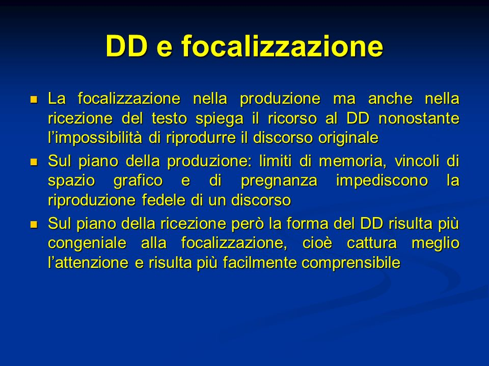 DD e focalizzazione La focalizzazione nella produzione ma anche nella ricezione del testo spiega il ricorso al DD nonostante limpossibilità di riprodu