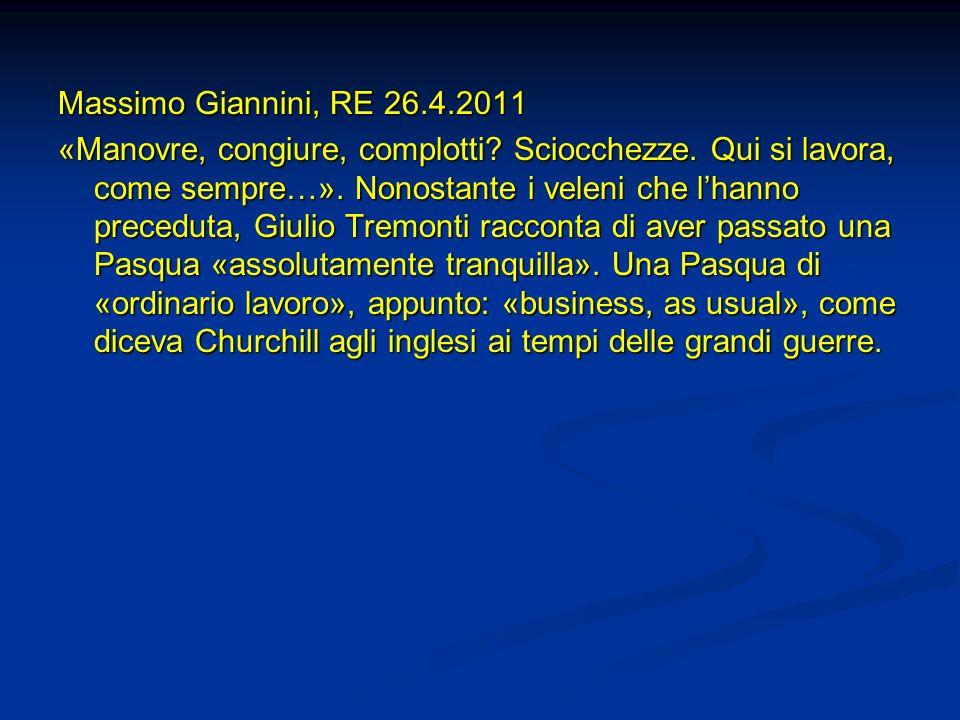 Massimo Giannini, RE 26.4.2011 «Manovre, congiure, complotti? Sciocchezze. Qui si lavora, come sempre…». Nonostante i veleni che lhanno preceduta, Giu