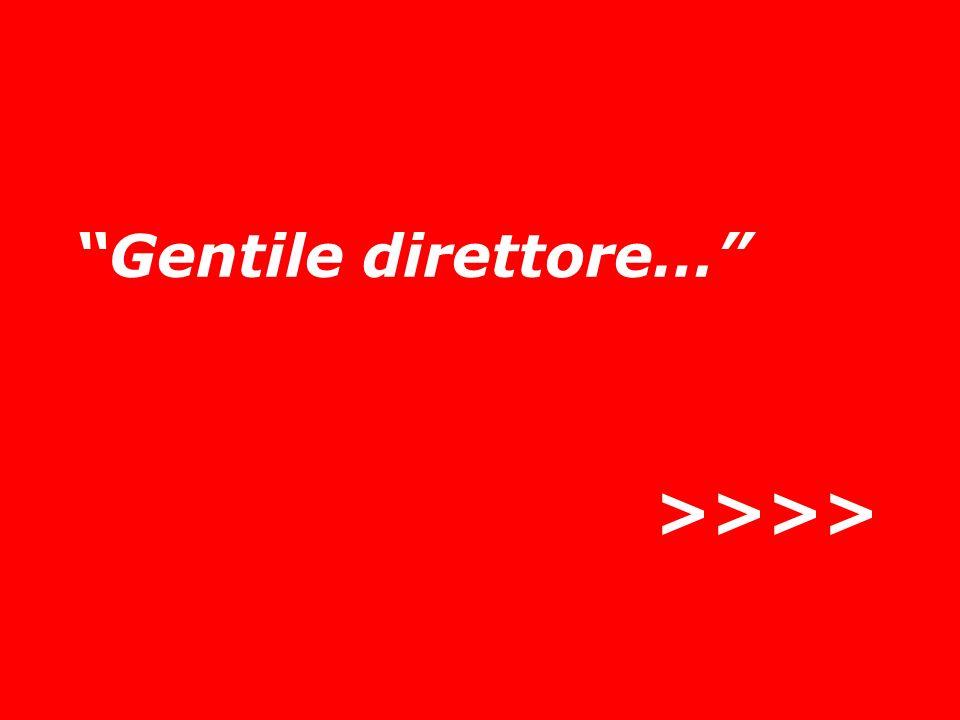 Gentile direttore… >>>>