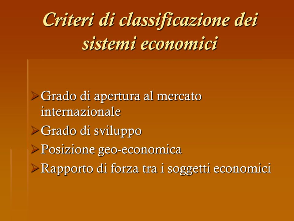 Criteri di classificazione dei sistemi economici Grado di apertura al mercato internazionale Grado di apertura al mercato internazionale Grado di svil