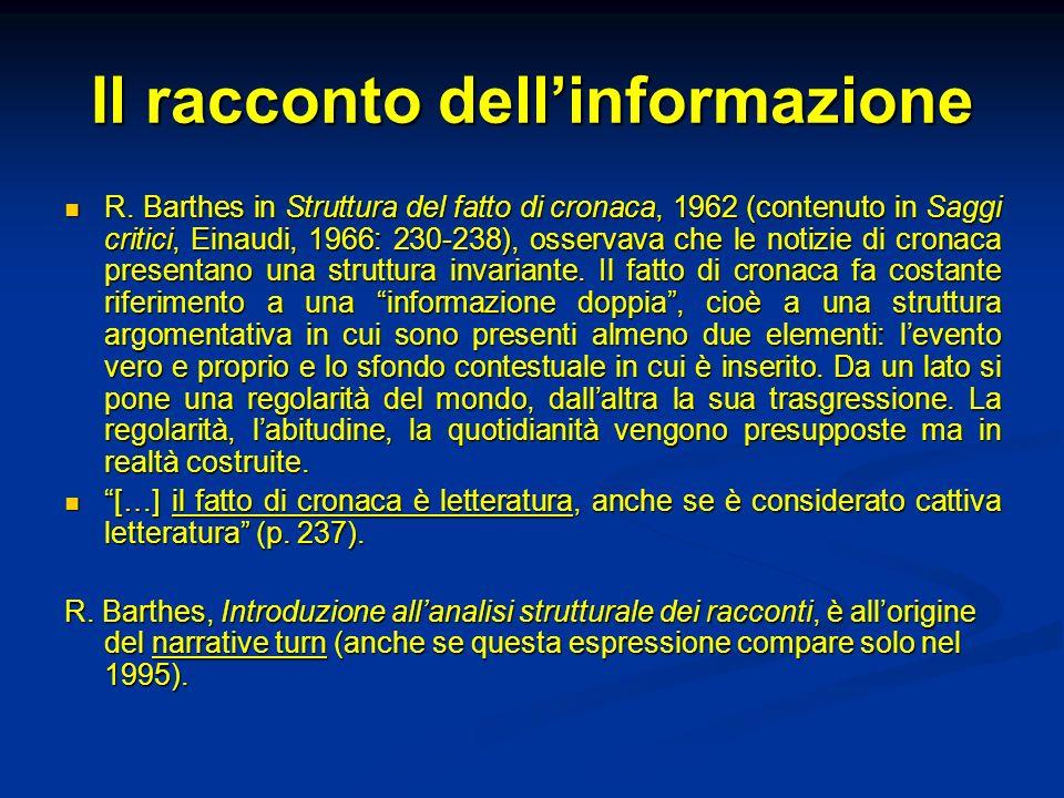 Il racconto dellinformazione R. Barthes in Struttura del fatto di cronaca, 1962 (contenuto in Saggi critici, Einaudi, 1966: 230-238), osservava che le