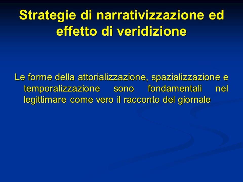 Strategie di narrativizzazione ed effetto di veridizione Le forme della attorializzazione, spazializzazione e temporalizzazione sono fondamentali nel