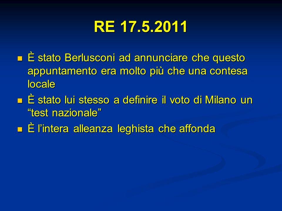 RE 17.5.2011 È stato Berlusconi ad annunciare che questo appuntamento era molto più che una contesa locale È stato Berlusconi ad annunciare che questo