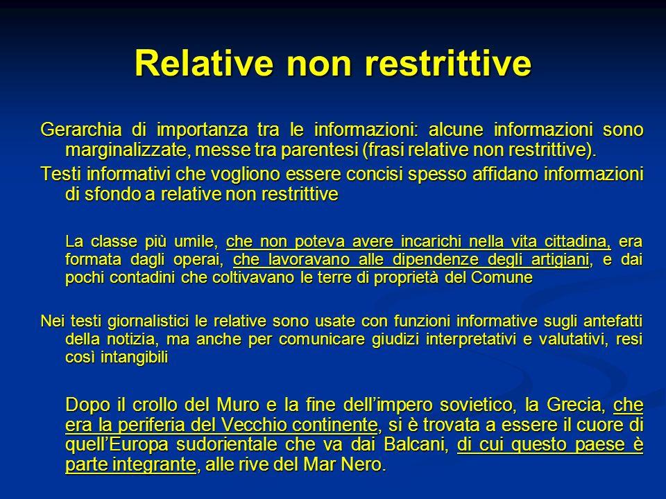 Relative non restrittive Gerarchia di importanza tra le informazioni: alcune informazioni sono marginalizzate, messe tra parentesi (frasi relative non