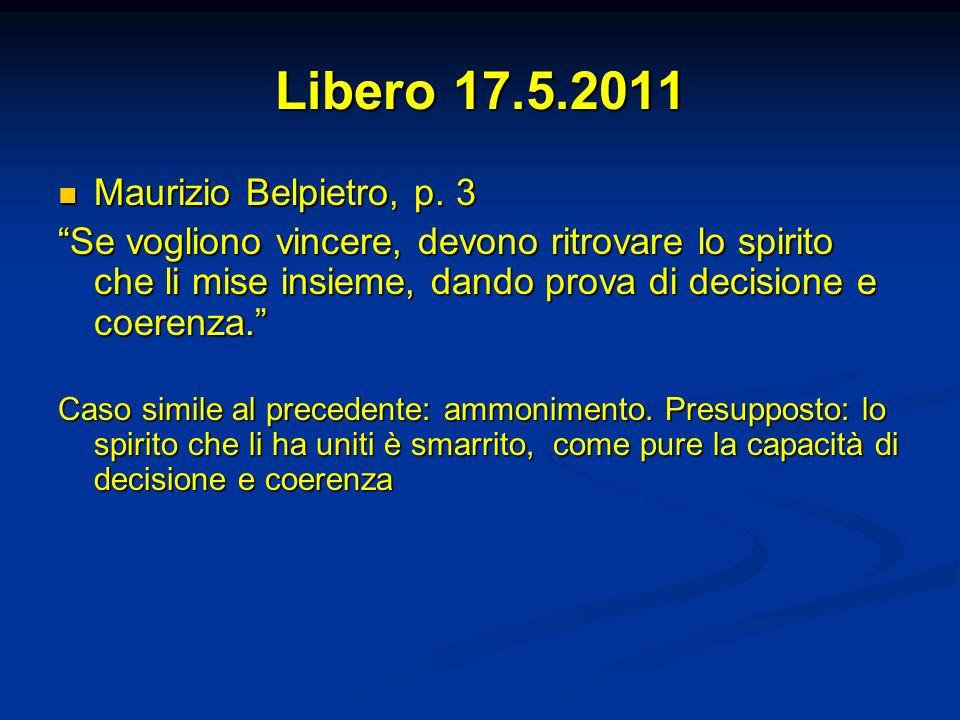 Libero 17.5.2011 Maurizio Belpietro, p. 3 Maurizio Belpietro, p. 3 Se vogliono vincere, devono ritrovare lo spirito che li mise insieme, dando prova d