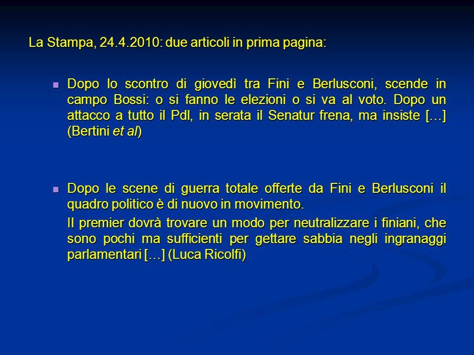 La Stampa, 24.4.2010: due articoli in prima pagina: Dopo lo scontro di giovedì tra Fini e Berlusconi, scende in campo Bossi: o si fanno le elezioni o