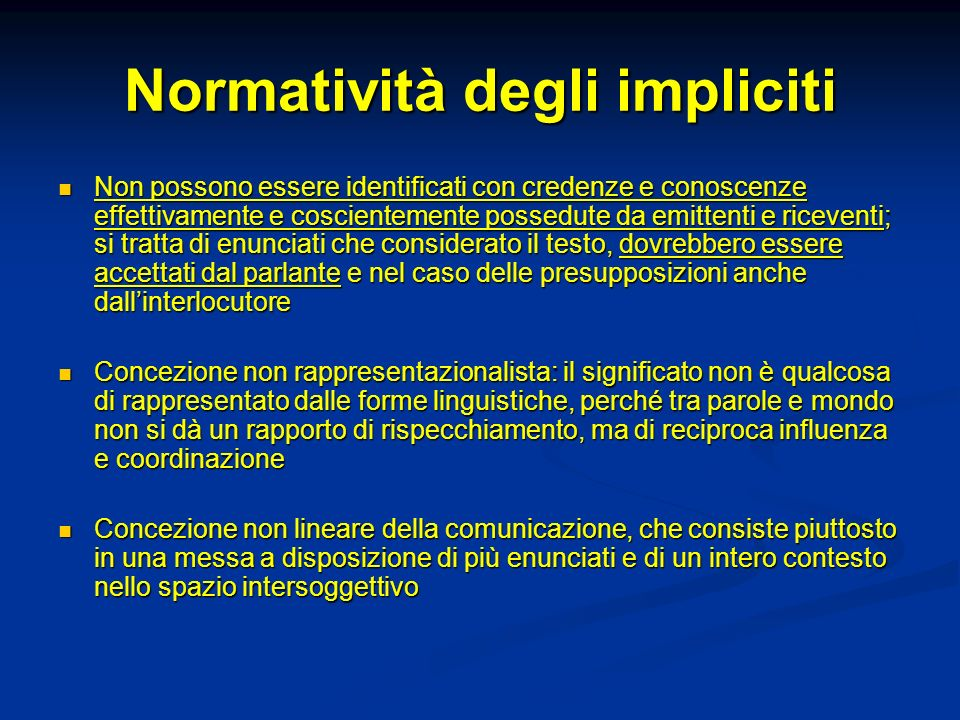 Normatività degli impliciti Non possono essere identificati con credenze e conoscenze effettivamente e coscientemente possedute da emittenti e riceven