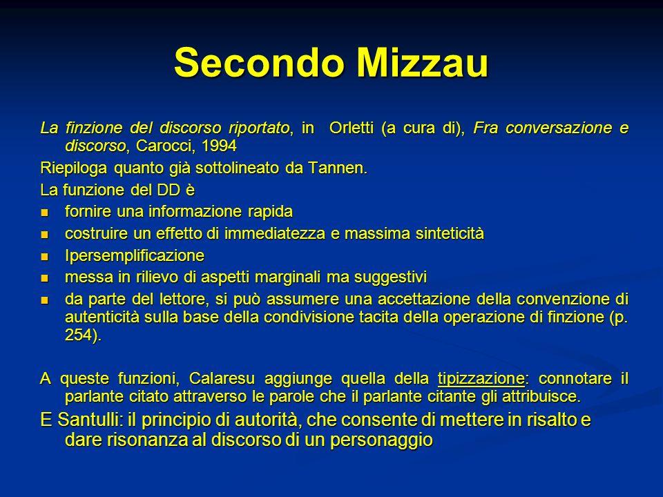 Secondo Mizzau La finzione del discorso riportato, in Orletti (a cura di), Fra conversazione e discorso, Carocci, 1994 Riepiloga quanto già sottolinea