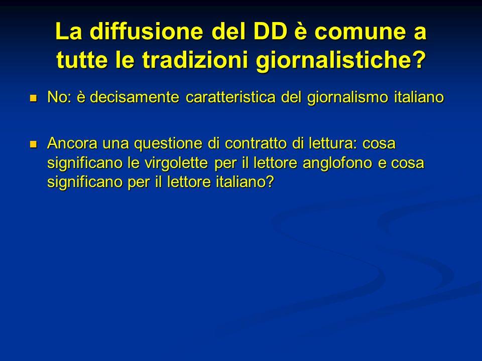 La diffusione del DD è comune a tutte le tradizioni giornalistiche? No: è decisamente caratteristica del giornalismo italiano No: è decisamente caratt