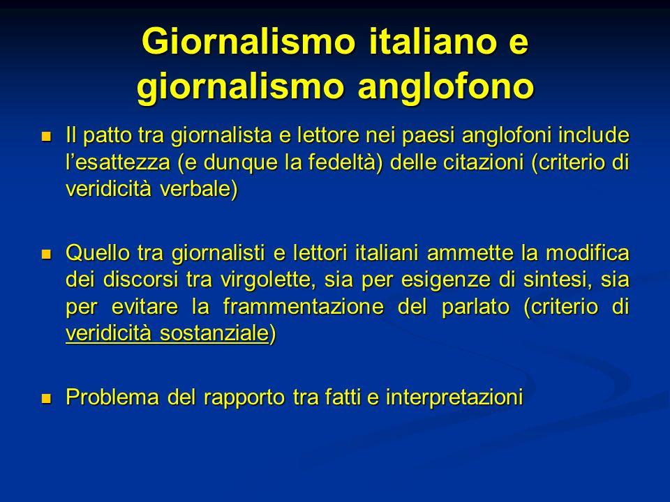 Giornalismo italiano e giornalismo anglofono Il patto tra giornalista e lettore nei paesi anglofoni include lesattezza (e dunque la fedeltà) delle cit