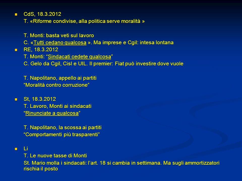 CdS, 18.3.2012 CdS, 18.3.2012 T. «Riforme condivise, alla politica serve moralità » T. Monti: basta veti sul lavoro C. «Tutti cedano qualcosa ». Ma im