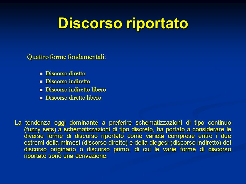 Discorso riportato Quattro forme fondamentali: Discorso diretto Discorso diretto Discorso indiretto Discorso indiretto Discorso indiretto libero Disco