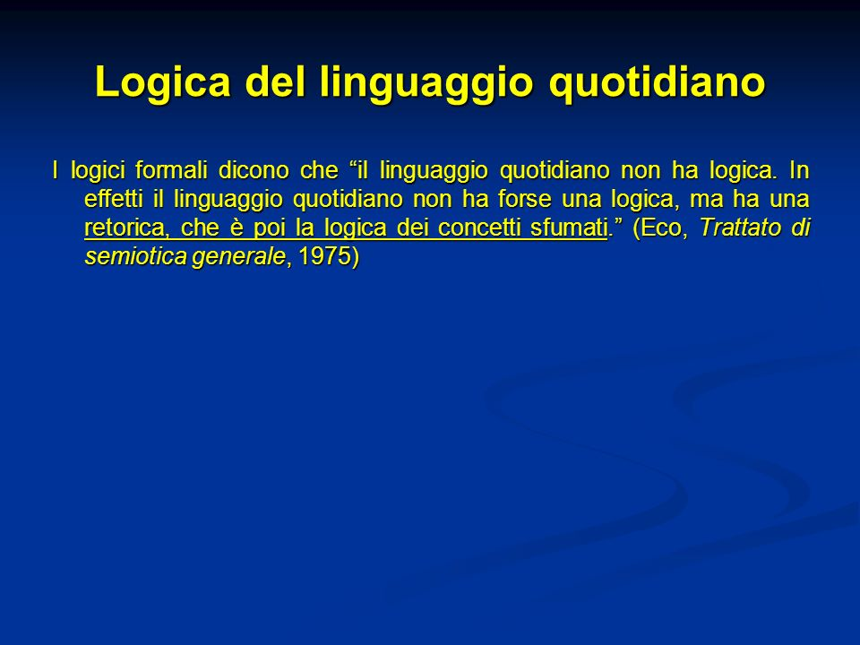 Logica del linguaggio quotidiano I logici formali dicono che il linguaggio quotidiano non ha logica.