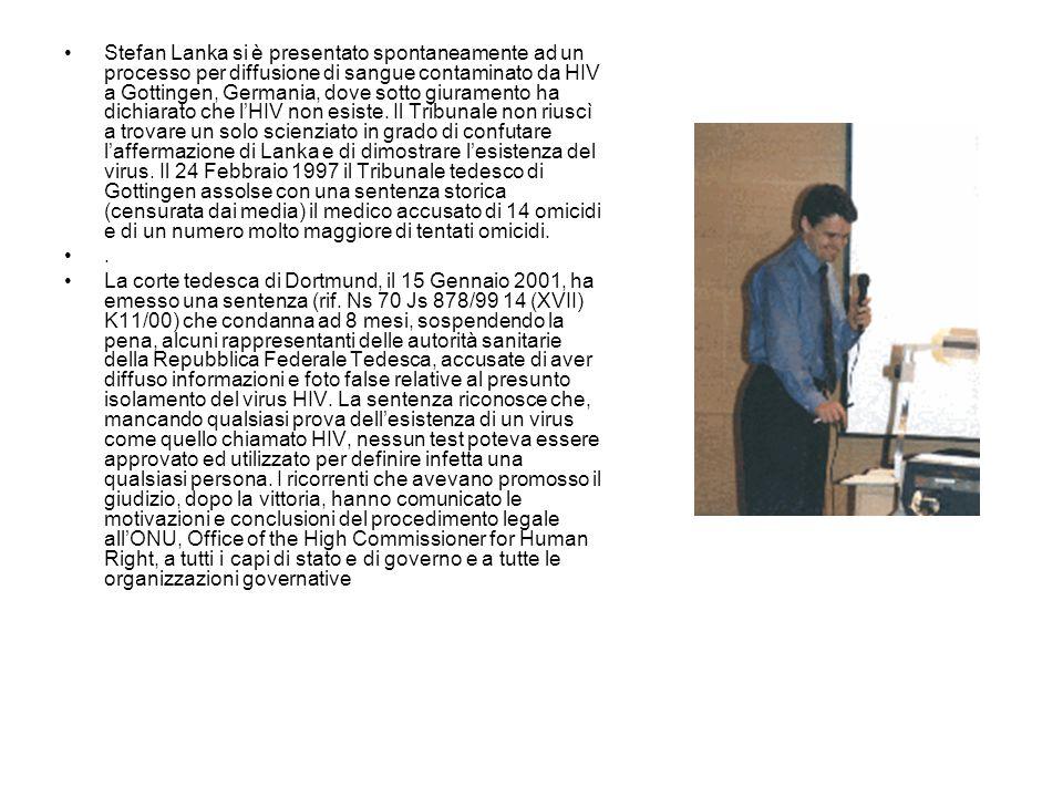 Stefan Lanka si è presentato spontaneamente ad un processo per diffusione di sangue contaminato da HIV a Gottingen, Germania, dove sotto giuramento ha
