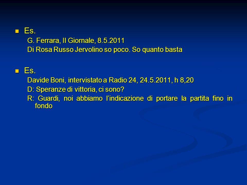 Es. Es. G. Ferrara, Il Giornale, 8.5.2011 Di Rosa Russo Jervolino so poco. So quanto basta Es. Es. Davide Boni, intervistato a Radio 24, 24.5.2011, h