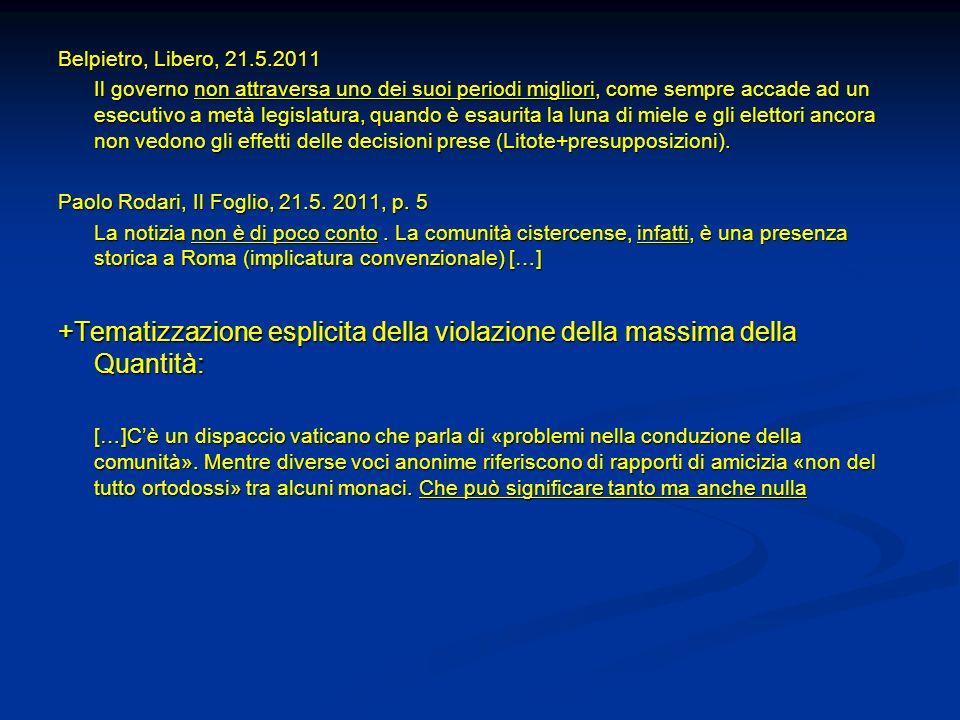 Belpietro, Libero, 21.5.2011 Il governo non attraversa uno dei suoi periodi migliori, come sempre accade ad un esecutivo a metà legislatura, quando è