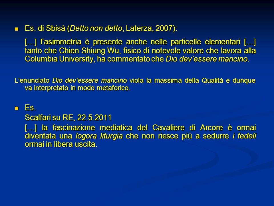 Es. di Sbisà (Detto non detto, Laterza, 2007): Es. di Sbisà (Detto non detto, Laterza, 2007): […] lasimmetria è presente anche nelle particelle elemen
