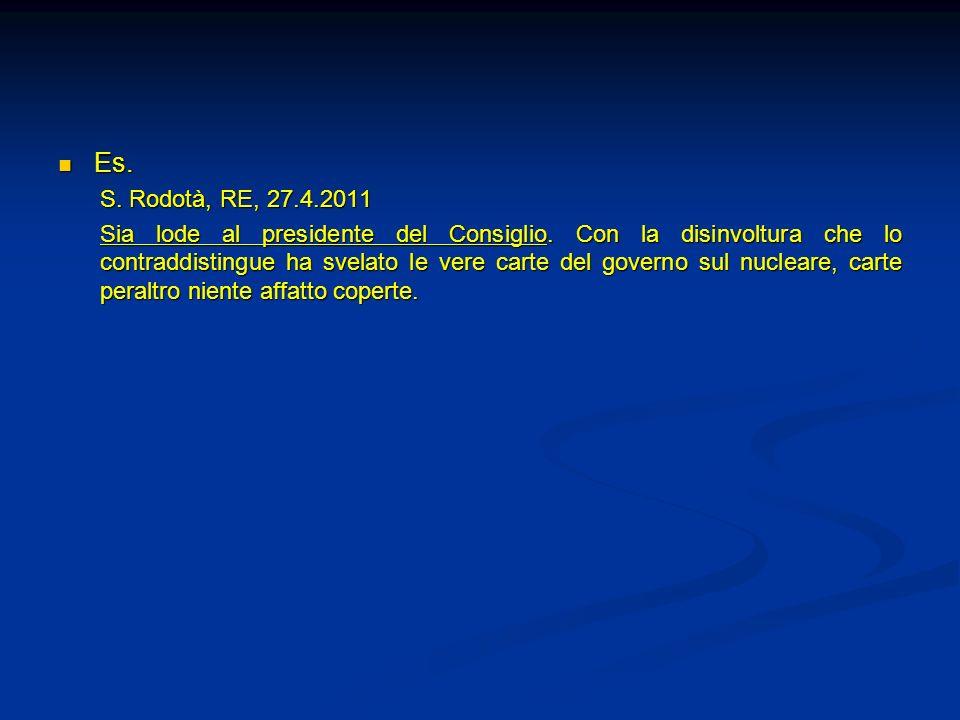 Es. Es. S. Rodotà, RE, 27.4.2011 Sia lode al presidente del Consiglio. Con la disinvoltura che lo contraddistingue ha svelato le vere carte del govern