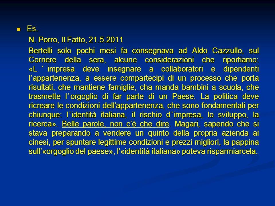 Es. Es. N. Porro, Il Fatto, 21.5.2011 Bertelli solo pochi mesi fa consegnava ad Aldo Cazzullo, sul Corriere della sera, alcune considerazioni che ripo