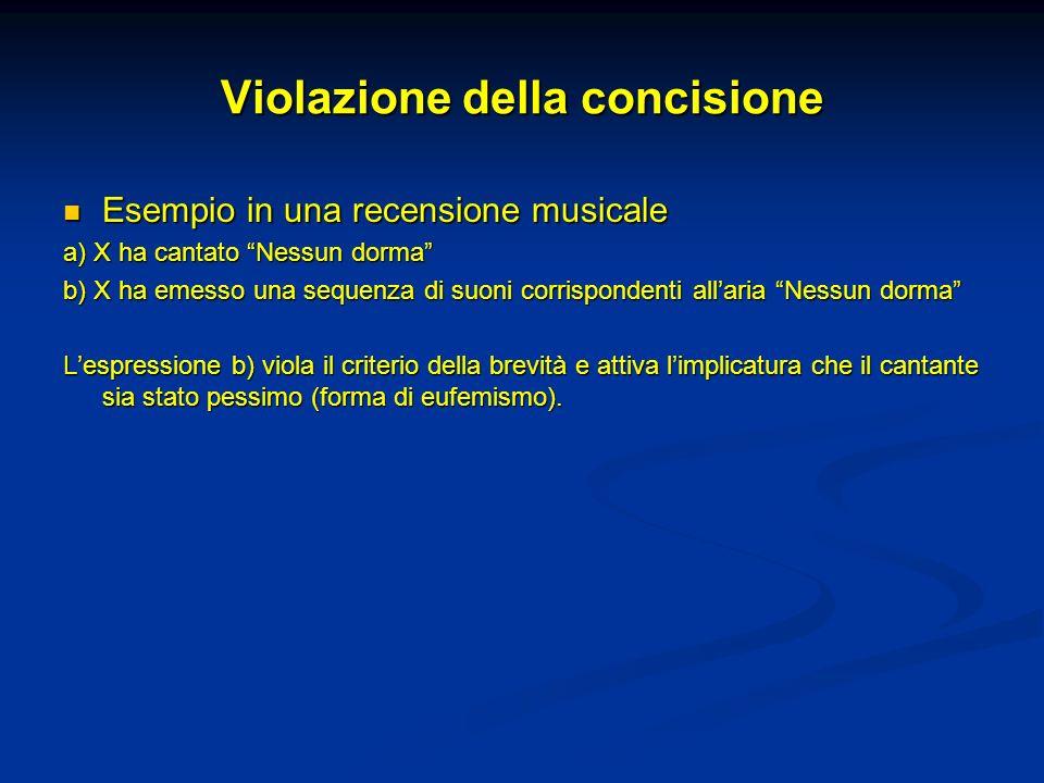 Violazione della concisione Esempio in una recensione musicale Esempio in una recensione musicale a) X ha cantato Nessun dorma b) X ha emesso una sequ