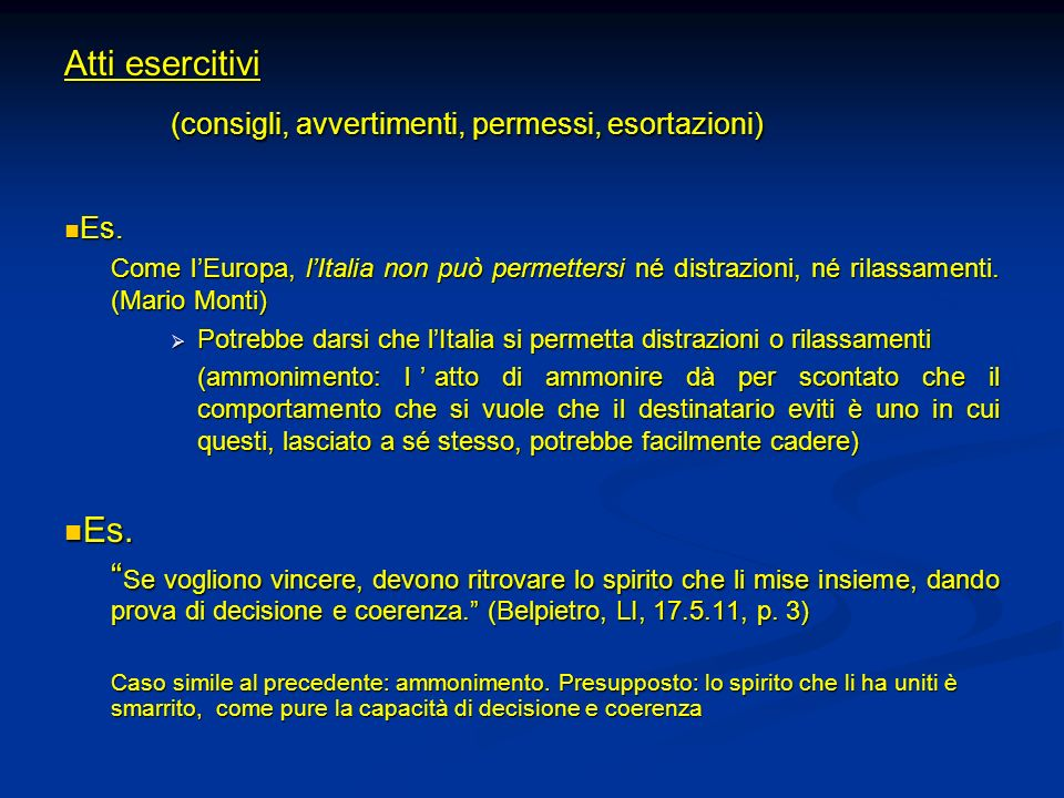 Atti esercitivi (consigli, avvertimenti, permessi, esortazioni) Es. Es. Come lEuropa, lItalia non può permettersi né distrazioni, né rilassamenti. (Ma