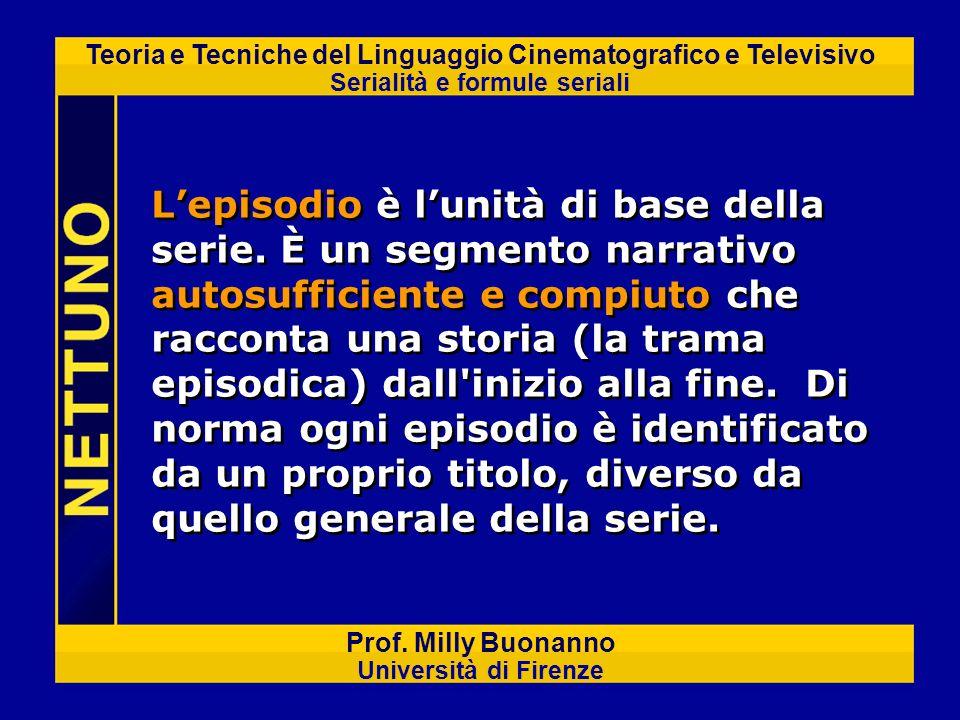 Teoria e Tecniche del Linguaggio Cinematografico e Televisivo Serialità e formule seriali Prof. Milly Buonanno Università di Firenze Lepisodio è lunit