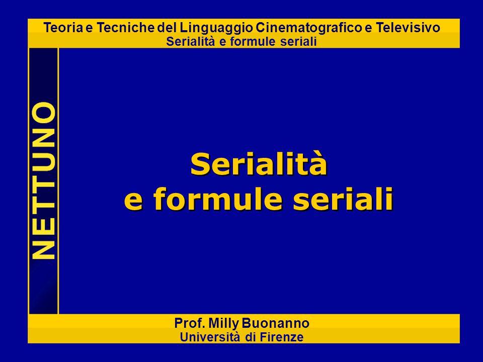 Teoria e Tecniche del Linguaggio Cinematografico e Televisivo Serialità e formule seriali Prof. Milly Buonanno Università di Firenze Serialità e formu