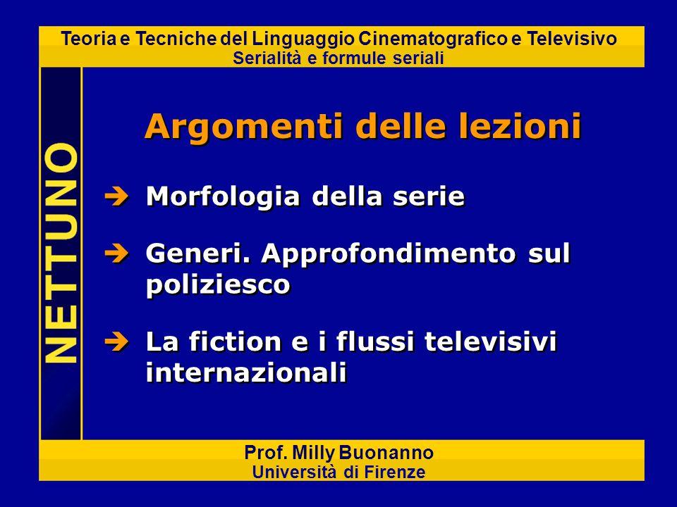 Teoria e Tecniche del Linguaggio Cinematografico e Televisivo Serialità e formule seriali Prof. Milly Buonanno Università di Firenze Morfologia della