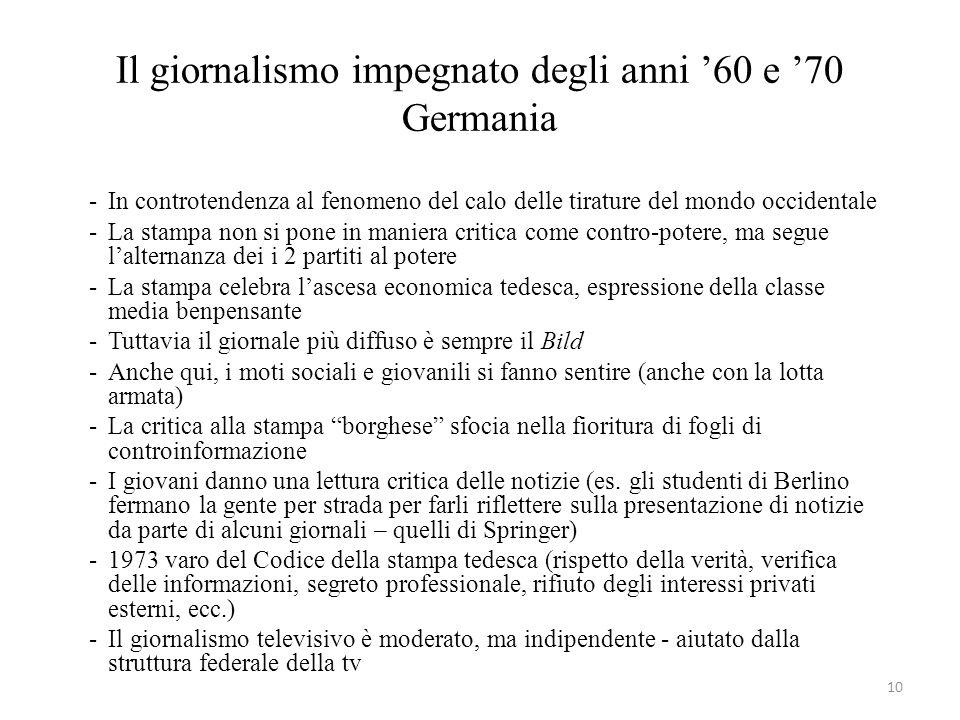 10 Il giornalismo impegnato degli anni 60 e 70 Germania -In controtendenza al fenomeno del calo delle tirature del mondo occidentale -La stampa non si
