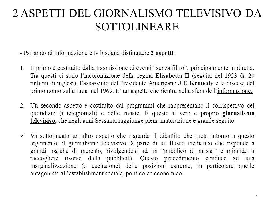 5 2 ASPETTI DEL GIORNALISMO TELEVISIVO DA SOTTOLINEARE - Parlando di informazione e tv bisogna distinguere 2 aspetti: 1.Il primo è costituito dalla tr