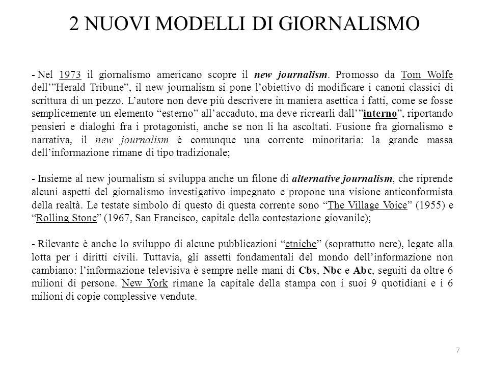 7 2 NUOVI MODELLI DI GIORNALISMO - Nel 1973 il giornalismo americano scopre il new journalism. Promosso da Tom Wolfe dellHerald Tribune, il new journa
