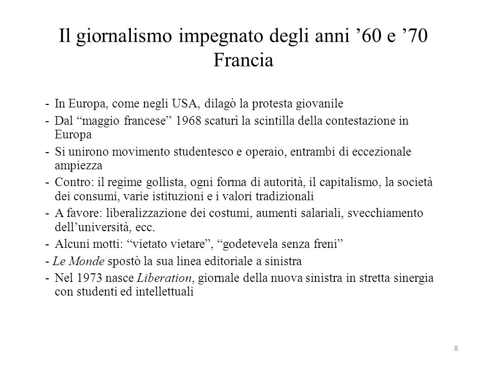 8 Il giornalismo impegnato degli anni 60 e 70 Francia -In Europa, come negli USA, dilagò la protesta giovanile -Dal maggio francese 1968 scaturì la sc