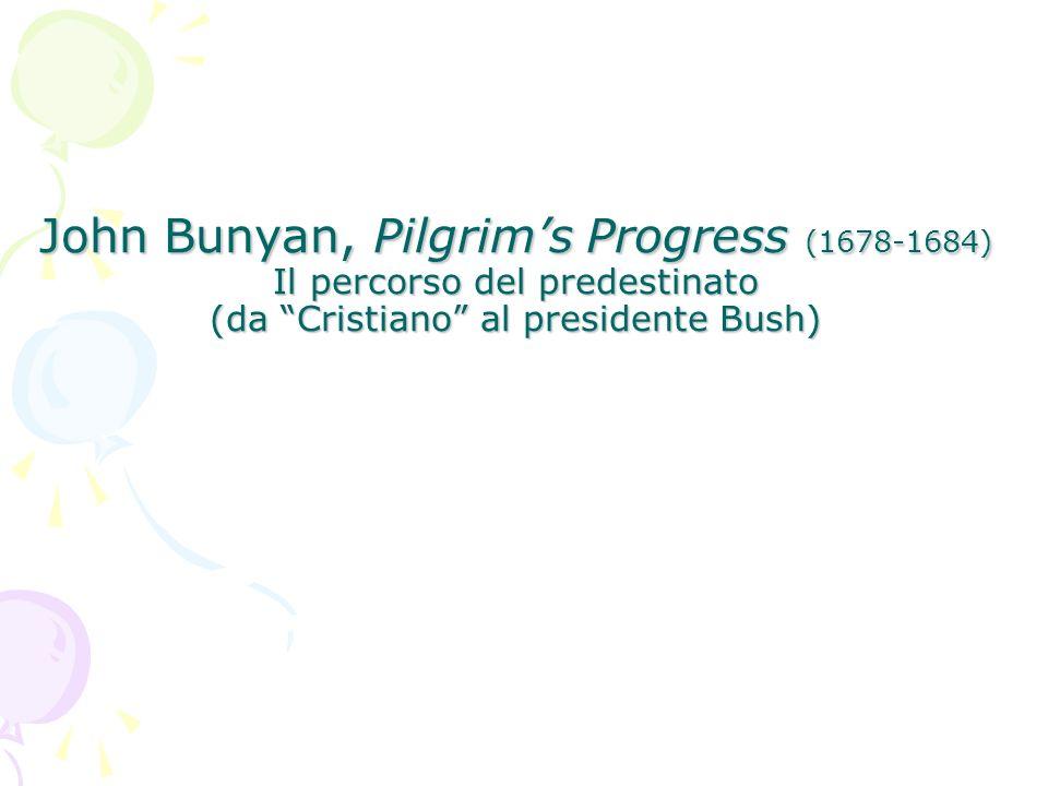 John Bunyan, Pilgrims Progress (1678-1684) Il percorso del predestinato (da Cristiano al presidente Bush)