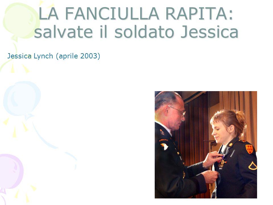 LA FANCIULLA RAPITA: salvate il soldato Jessica Jessica Lynch (aprile 2003)