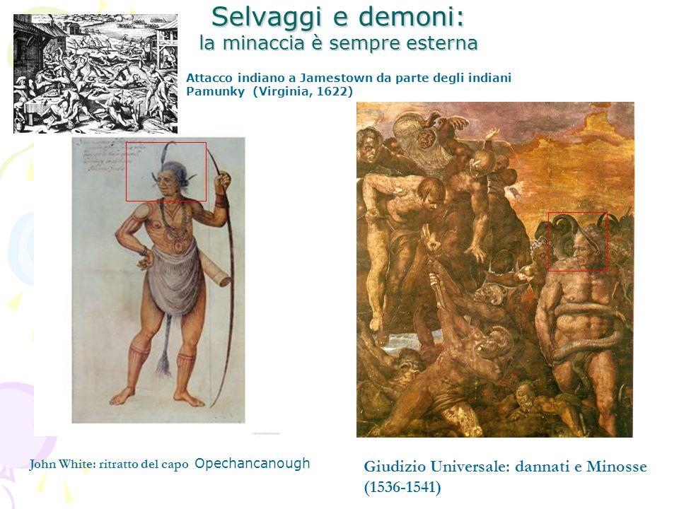 Selvaggi e demoni: la minaccia è sempre esterna John White: ritratto del capo Opechancanough Giudizio Universale: dannati e Minosse (1536-1541) Attacco indiano a Jamestown da parte degli indiani Pamunky (Virginia, 1622)