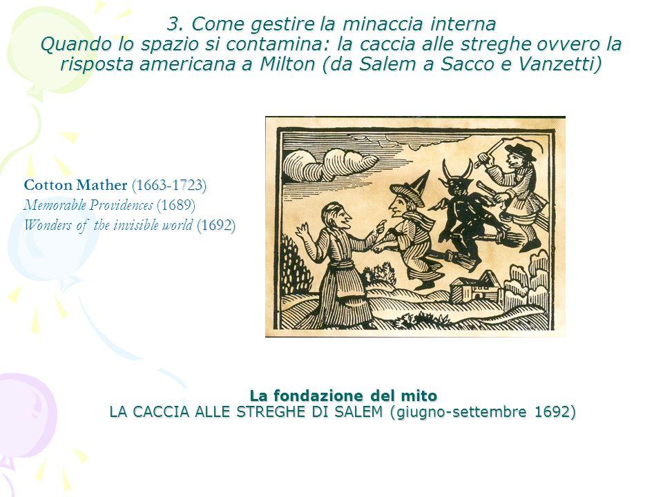 La fondazione del mito LA CACCIA ALLE STREGHE DI SALEM (giugno-settembre 1692) (1663-1723) Cotton Mather (1663-1723) Memorable Providences (1689) (1692) Wonders of the invisible world (1692) 3.
