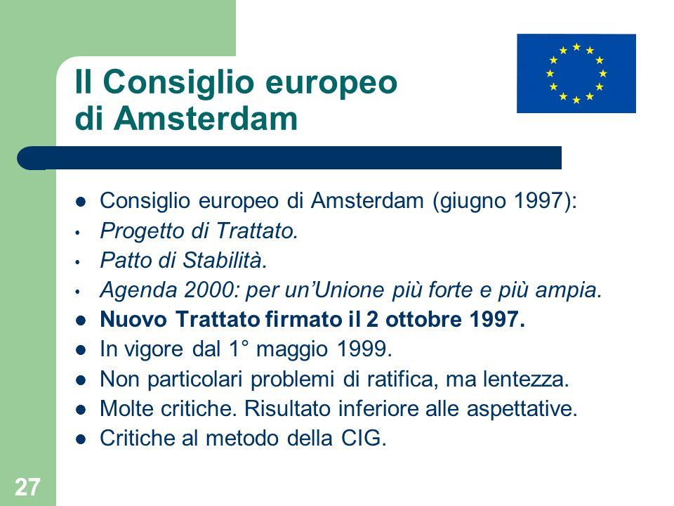 27 Il Consiglio europeo di Amsterdam Consiglio europeo di Amsterdam (giugno 1997): Progetto di Trattato. Patto di Stabilità. Agenda 2000: per unUnione