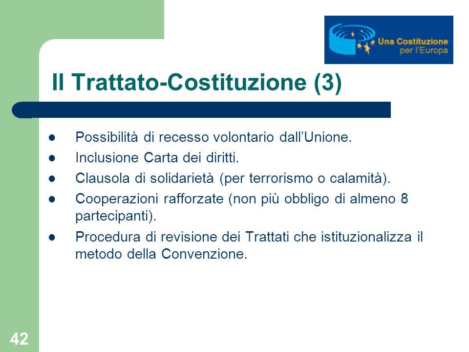 42 Il Trattato-Costituzione (3) Possibilità di recesso volontario dallUnione. Inclusione Carta dei diritti. Clausola di solidarietà (per terrorismo o