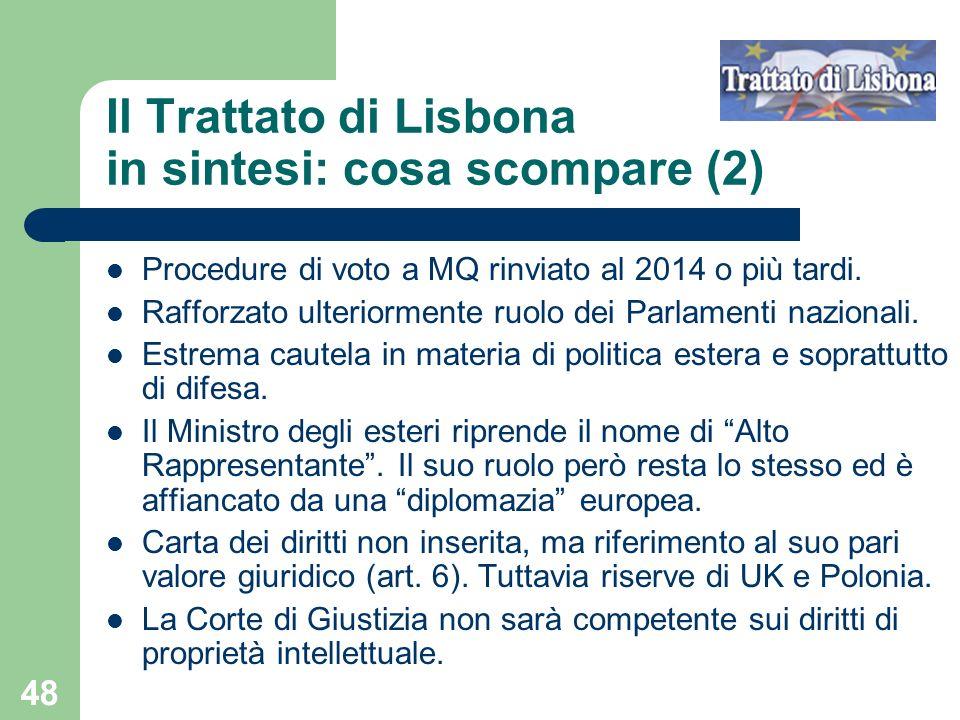 48 Il Trattato di Lisbona in sintesi: cosa scompare (2) Procedure di voto a MQ rinviato al 2014 o più tardi. Rafforzato ulteriormente ruolo dei Parlam